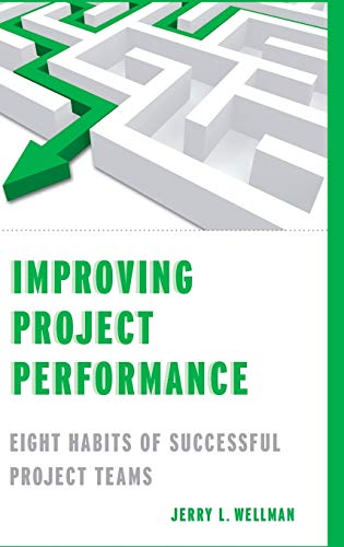 Improving Project Performance: Eight Habits of Successful: Jerry L. Wellman