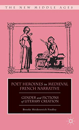 9780230112582: Poet Heroines in Medieval French Narrative: Gender and Fictions of Literary Creation (The New Middle Ages)