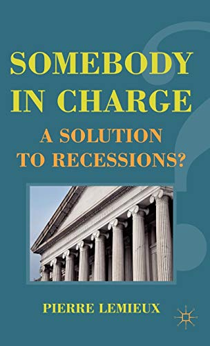 9780230112698: Somebody in Charge: A Solution to Recessions?