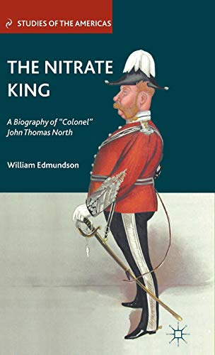 """9780230112803: The Nitrate King: A Biography of """"Colonel"""" John Thomas North (Studies of the Americas)"""