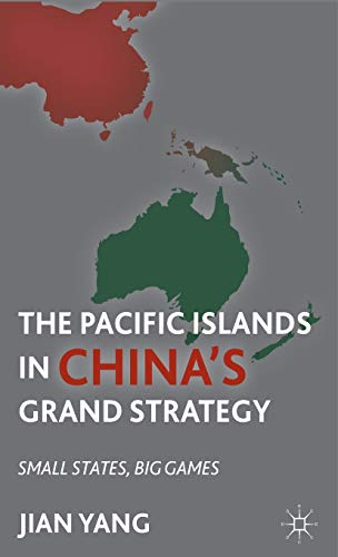 9780230113237: The Pacific Islands in China's Grand Strategy: Small States, Big Games