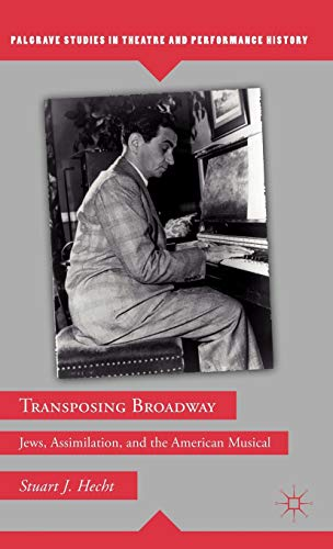9780230113275: Transposing Broadway: Jews, Assimilation, and the American Musical (Palgrave Studies in Theatre and Performance History)