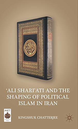 9780230113336: 'Ali Shari'ati and the Shaping of Political Islam in Iran (Middle East Today)