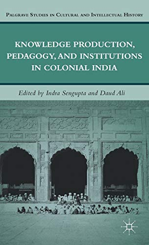 Knowledge Production, Pedagogy, And Institutions In Colonial India: Indra Sengupta And Daud Ali (...