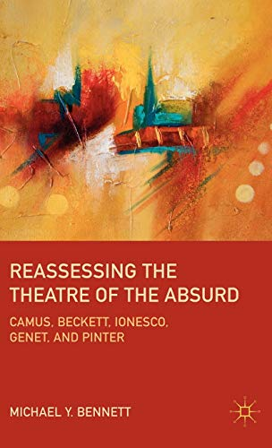 9780230113381: Reassessing the Theatre of the Absurd: Camus, Beckett, Ionesco, Genet, and Pinter