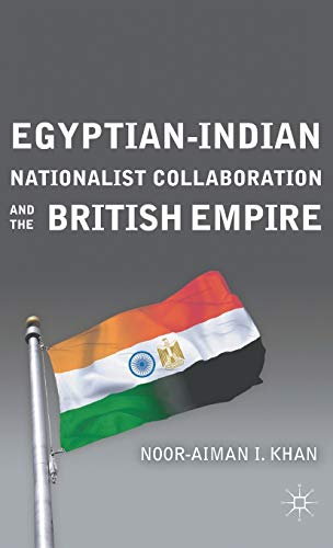 9780230113640: Egyptian-Indian Nationalist Collaboration and the British Empire
