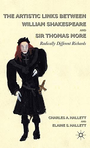 The Artistic Links Between William Shakespeare and Sir Thomas More: Radically Different Richards: ...