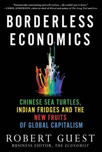 9780230113824: Borderless Economics: Chinese Sea Turtles, Indian Fridges and the New Fruits of Global Capitalism