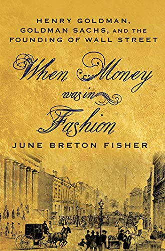 9780230114050: When Money Was In Fashion: Henry Goldman, Goldman Sachs, and the Founding of Wall Street