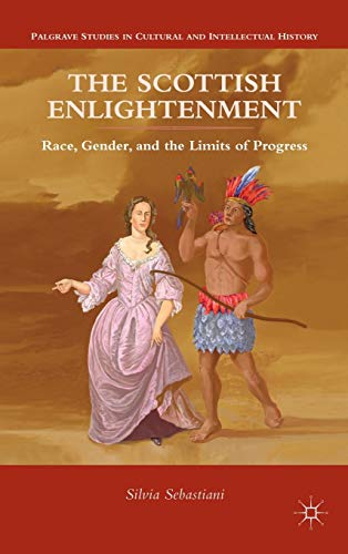 9780230114913: The Scottish Enlightenment: Race, Gender, and the Limits of Progress