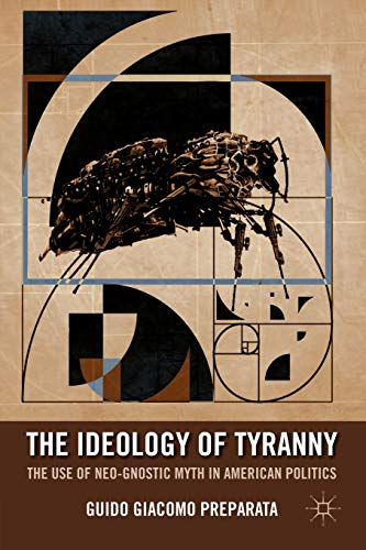 9780230114944: The Ideology of Tyranny: The Use of Neo-Gnostic Myth in American Politics
