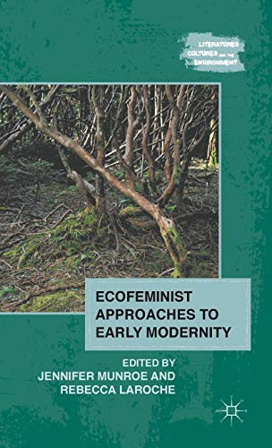 Ecofeminist Approaches to Early Modernity (Literatures, Cultures, and the Environment)