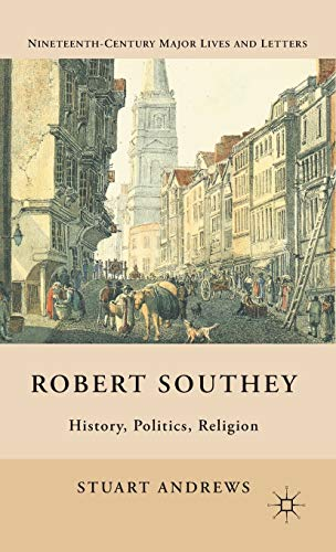 Robert Southey: History, Politics, Religion (Nineteenth Century Major Lives and Letters): Andrews, ...