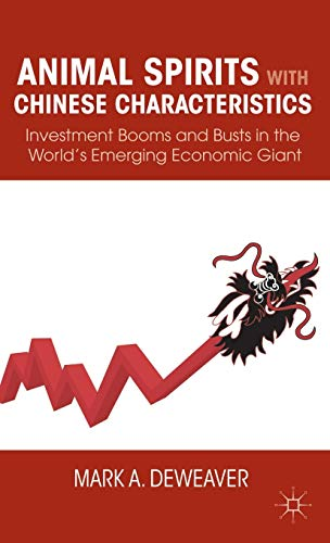9780230115699: Animal Spirits with Chinese Characteristics: Investment Booms and Busts in the World's Emerging Economic Giant