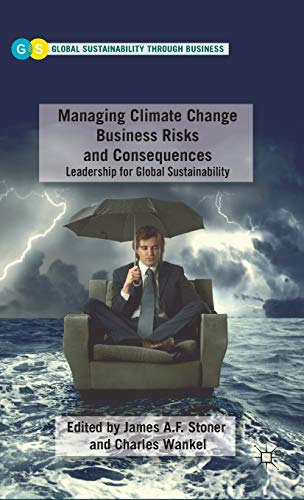 9780230115835: Managing Climate Change Business Risks and Consequences: Leadership for Global Sustainability (Global Sustainability Through Business)
