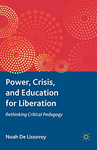 9780230116443: Power, Crisis, and Education for Liberation: Rethinking Critical Pedagogy