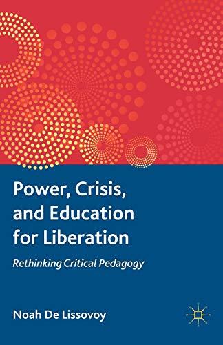 9780230116443: Power, Crisis, and Education for Liberation: Rethinking Critical Pedagogy