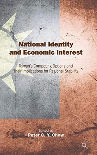 9780230116481: National Identity and Economic Interest: Taiwan's Competing Options and Their Implications for Regional Stability