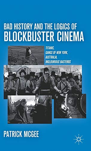Bad History and the Logics of Blockbuster Cinema: Titanic, Gangs of New York, Australia, ...
