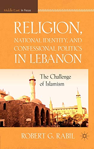 9780230116542: Religion, National Identity, and Confessional Politics in Lebanon: The Challenge of Islamism (The Middle East in Focus)