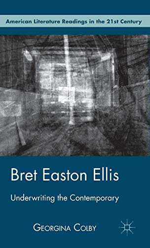 9780230116986: Bret Easton Ellis: Underwriting the Contemporary (American Literature Readings in the Twenty-First Century)