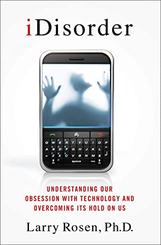 9780230117570: iDisorder: Understanding Our Obsession with Technology and Overcoming Its Hold on Us