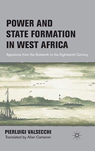 9780230117761: Power and State Formation in West Africa: Appolonia from the Sixteenth to the Eighteenth Century