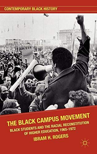 9780230117808: The Black Campus Movement: Black Students and the Racial Reconstitution of Higher Education, 1965–1972 (Contemporary Black History)