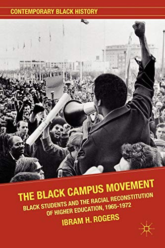 9780230117815: The Black Campus Movement: Black Students and the Racial Reconstitution of Higher Education, 1965–1972 (Contemporary Black History)