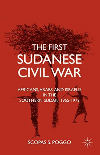 9780230117884: The First Sudanese Civil War: Africans, Arabs, and Israelis in the Southern Sudan, 1955-1972