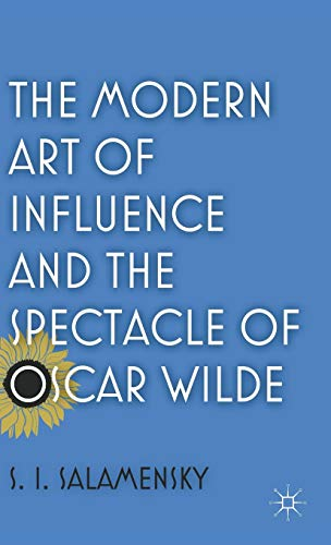 9780230117891: The Modern Art of Influence and the Spectacle of Oscar Wilde