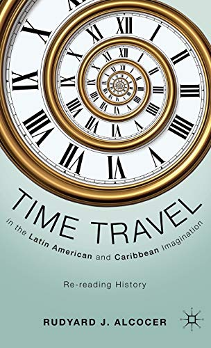 9780230117983: Time Travel in the Latin American and Caribbean Imagination: Re-reading History