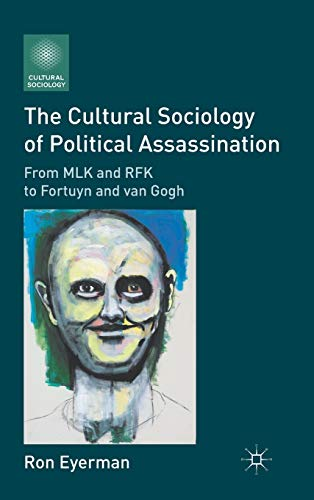 9780230118225: The Cultural Sociology of Political Assassination: From MLK and RFK to Fortuyn and van Gogh