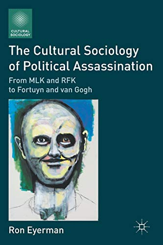9780230118232: The Cultural Sociology of Political Assassination: From MLK and RFK to Fortuyn and van Gogh