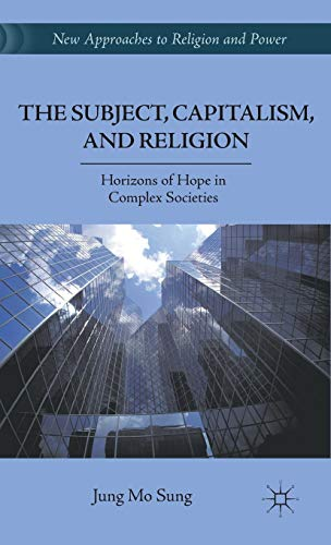 9780230119758: The Subject, Capitalism, and Religion: Horizons of Hope in Complex Societies (New Approaches to Religion and Power)