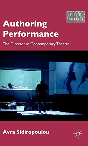9780230120181: Authoring Performance: The Director in Contemporary Theatre (What is Theatre?)