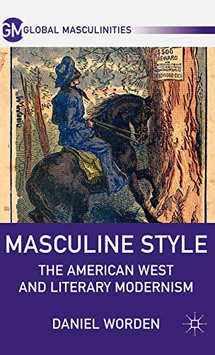 Masculine Style: The American West and Literary Modernism (Global Masculinities): Worden, Daniel