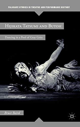 9780230120402: Hijikata Tatsumi and Butoh: Dancing in a Pool of Gray Grits (Palgrave Studies in Theatre and Performance History)