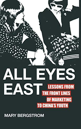 9780230120624: All Eyes East: Lessons from the Front Lines of Marketing to China's Youth