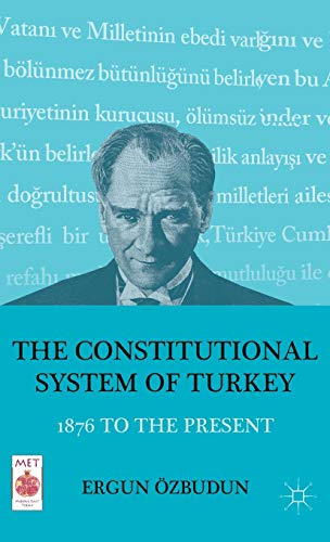 9780230121003: The Constitutional System of Turkey: 1876 to the Present (Middle East Today)