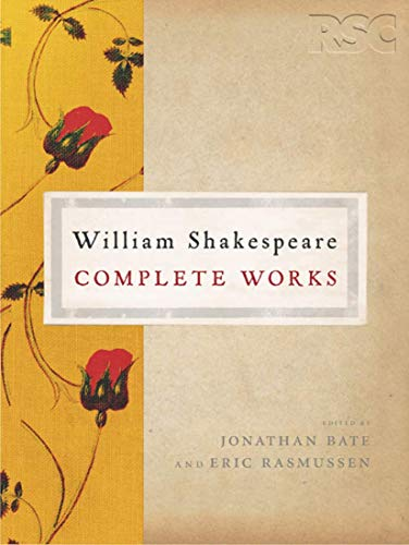 The RSC Shakespeare: The Complete Works: Bate, Jonathan; Rasmussen,