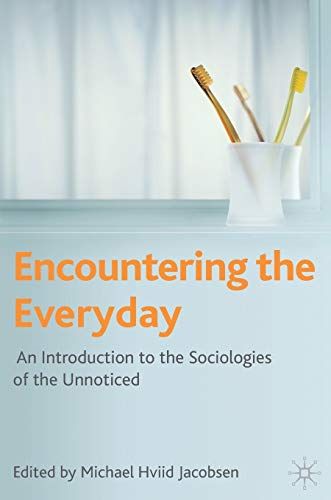 9780230201231: Encountering the Everyday: An Introduction to the Sociologies of the Unnoticed