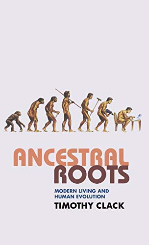 Ancestral Roots: Modern Living and Human Evolution (MacSci): Clack, Timothy