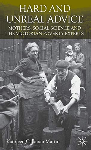 9780230201897: Hard and Unreal Advice: Mothers, Social Science and the Victorian Poverty Experts