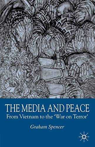 9780230202290: The Media and Peace: From Vietnam to the 'War on Terror'
