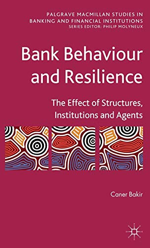 9780230202474: Bank Behaviour and Resilience: The Effect of Structures, Institutions and Agents (Palgrave Macmillan Studies in Banking and Financial Institutions)
