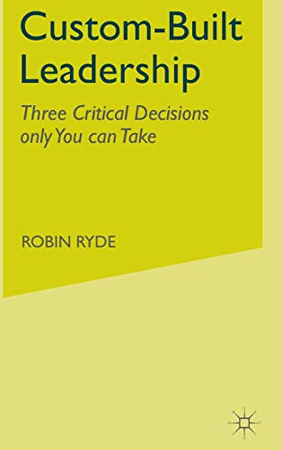 9780230202597: Custom-Built Leadership: Three Critical Decisions only You can Take