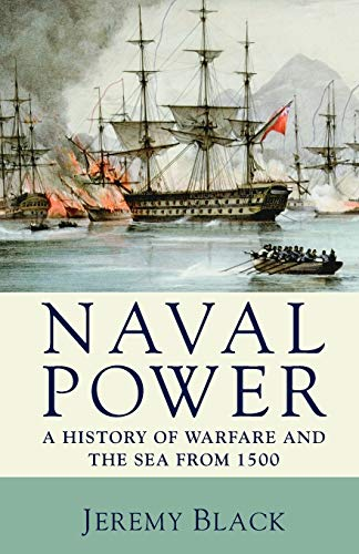 9780230202801: Naval Power: A History of Warfare and the Sea from 1500 onwards