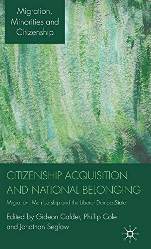 Citizenship Acquisition and National Belonging: Migration, Membership and the Liberal Democratic ...