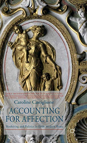 9780230203310: Accounting for Affection: Mothering and Politics in Early Modern Rome